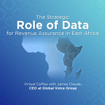 Discussing The Strategic Role Of Data For Revenue Assurance With Key East African Media Experts