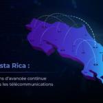 Costa Rica : 10 Ans D'avancée Continue Dans Les Télécommunications