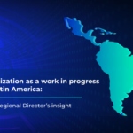 Digitization As A Work In Progress In Latin America: Our Regional Director's Insight