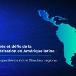 Progrès Et Défis De La Numérisation En Amérique Latine : La Perspective De Notre Directeur Régional