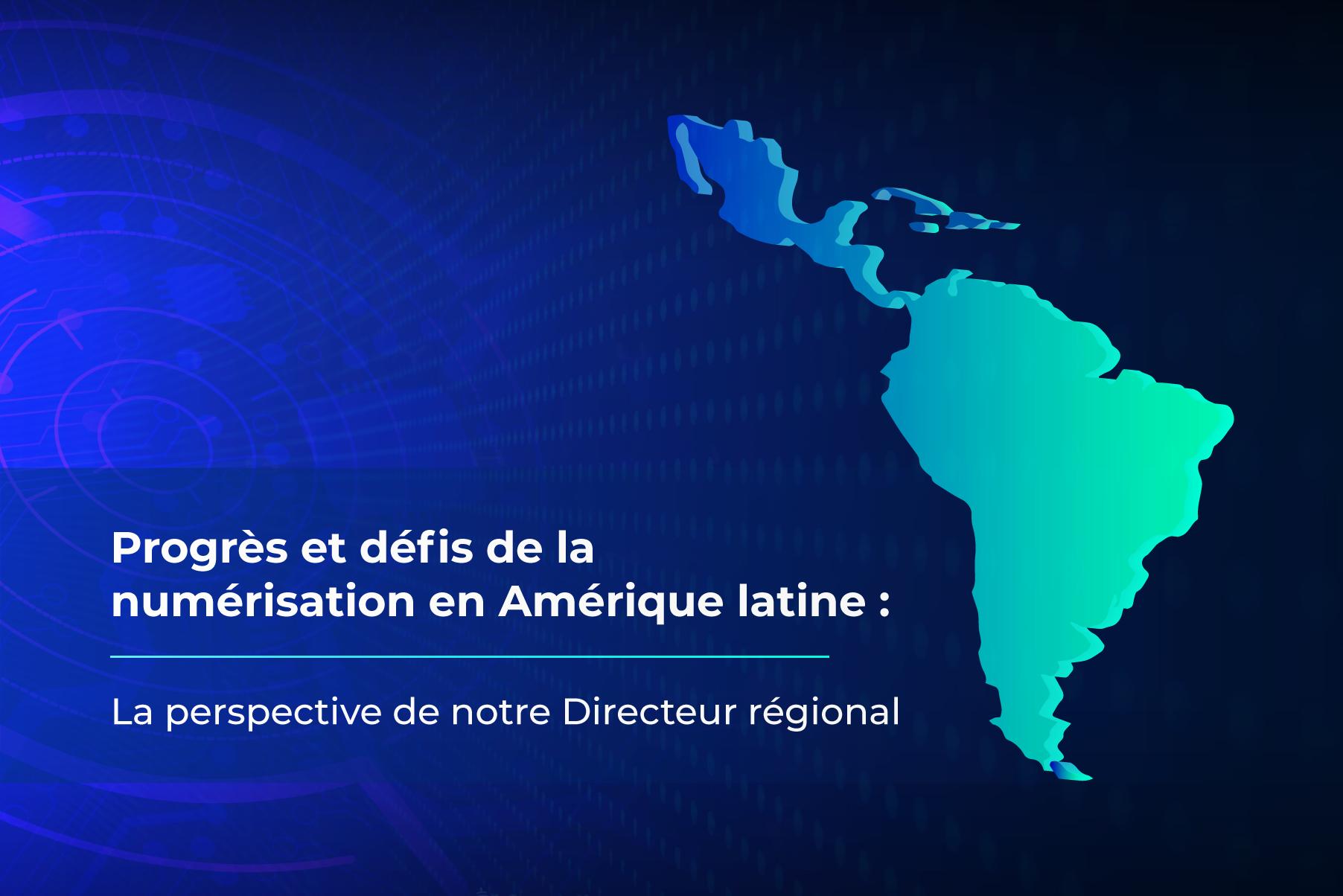 La numérisation en Amérique latine