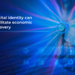 Digital Identity Can Facilitate Economic Recovery